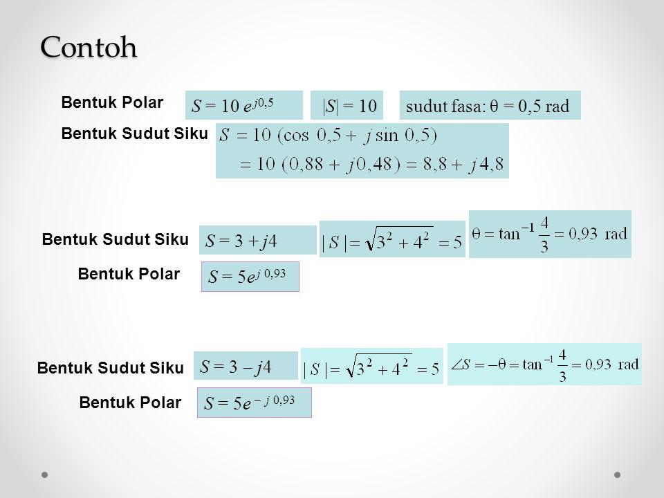  S  = 10sudut fasa: θ = 0,5 radS = 10 e j0,5 Bentuk Polar Bentuk Sudut Siku S = 3 + j4 Bentuk Sudut Siku S = 5e j 0,93 Bentuk Polar S = 3  j4 Bentuk