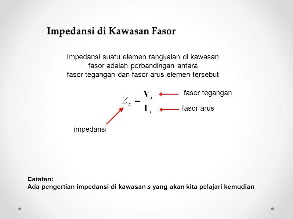 Impedansi suatu elemen rangkaian di kawasan fasor adalah perbandingan antara fasor tegangan dan fasor arus elemen tersebut Impedansi di Kawasan Fasor