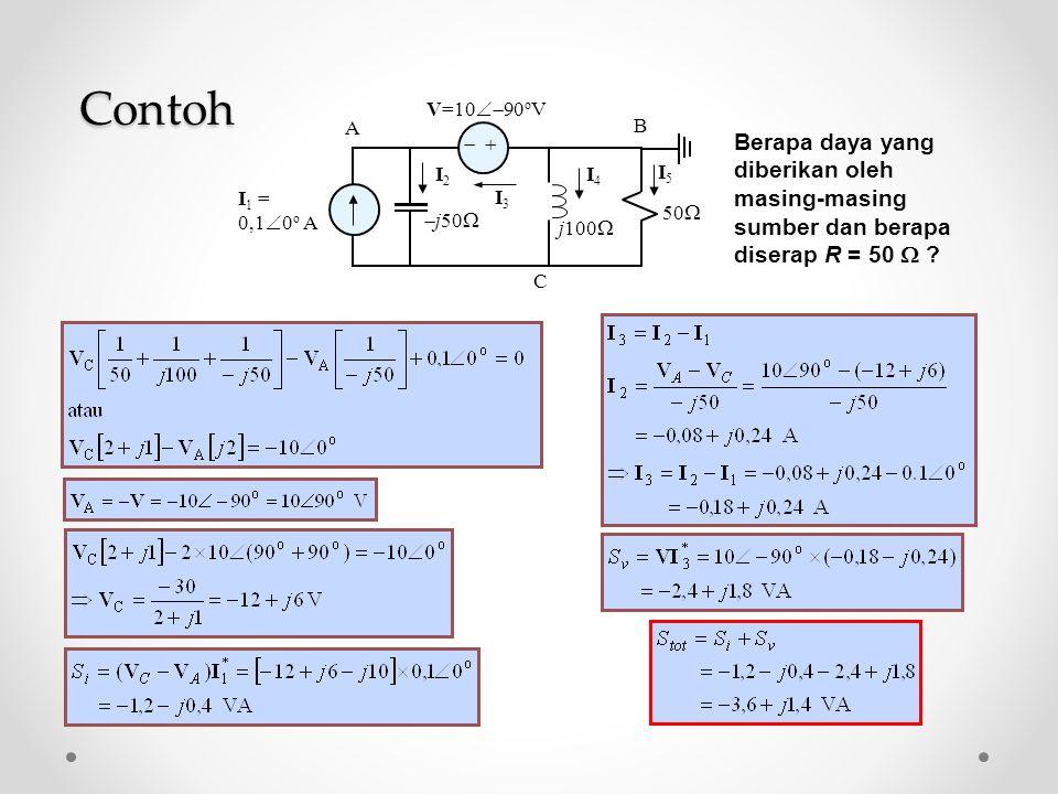 50    I 1 = 0,1  0 o A V=10  90 o V  j50  j100  I3 I3 B A C I2 I2 I4 I4 I5 I5 Berapa daya yang diberikan oleh masing-masing sumber dan berapa