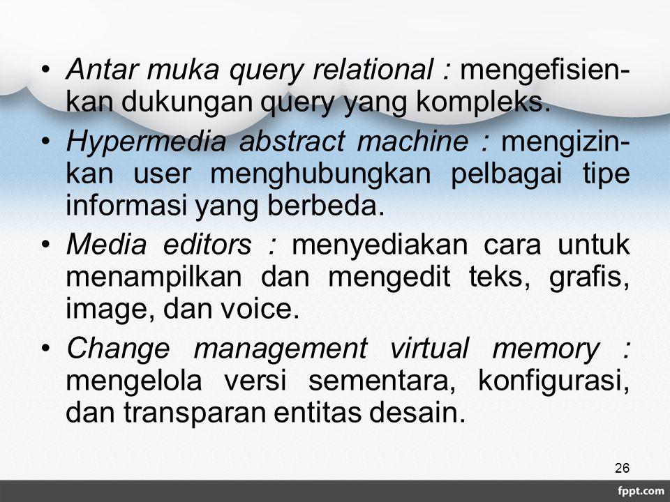 Antar muka query relational : mengefisien- kan dukungan query yang kompleks. Hypermedia abstract machine : mengizin- kan user menghubungkan pelbagai t