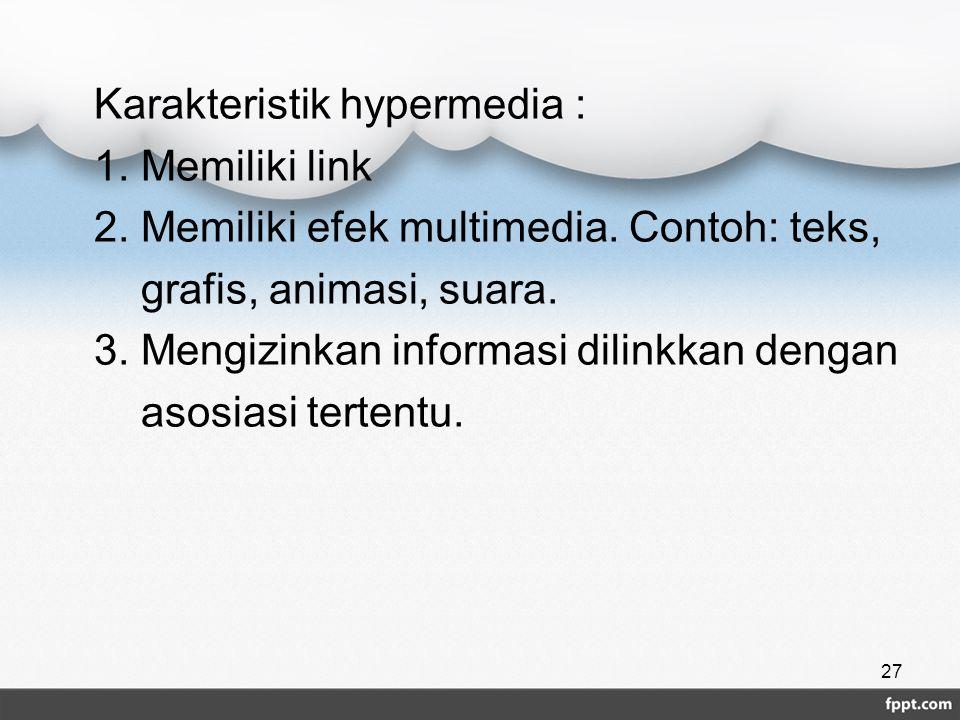 Karakteristik hypermedia : 1. Memiliki link 2. Memiliki efek multimedia. Contoh: teks, grafis, animasi, suara. 3. Mengizinkan informasi dilinkkan deng