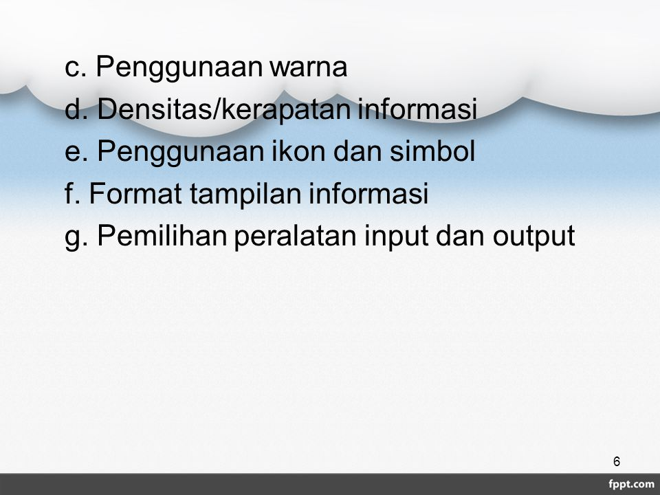 c. Penggunaan warna d. Densitas/kerapatan informasi e. Penggunaan ikon dan simbol f. Format tampilan informasi g. Pemilihan peralatan input dan output
