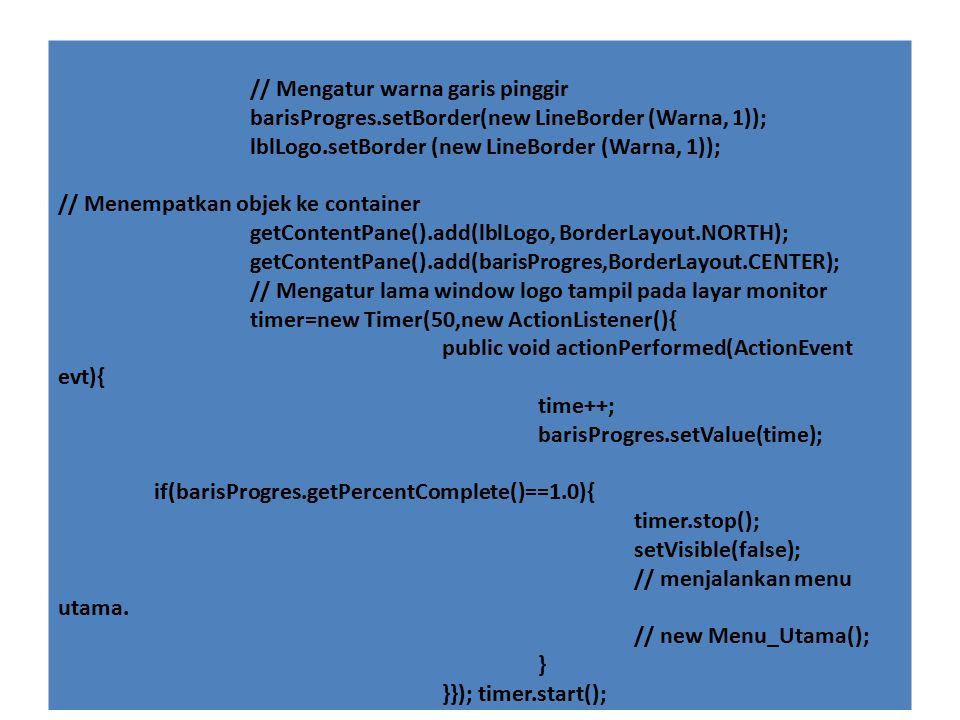 // Mengatur warna garis pinggir barisProgres.setBorder(new LineBorder (Warna, 1)); lblLogo.setBorder (new LineBorder (Warna, 1)); // Menempatkan objek