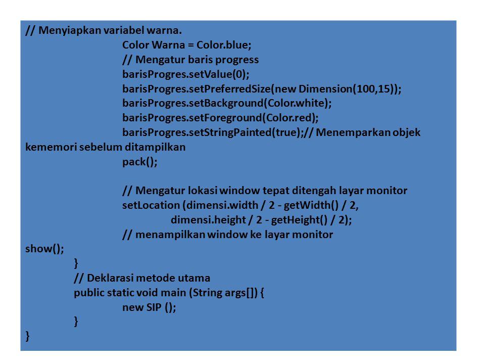 // Menyiapkan variabel warna. Color Warna = Color.blue; // Mengatur baris progress barisProgres.setValue(0); barisProgres.setPreferredSize(new Dimensi