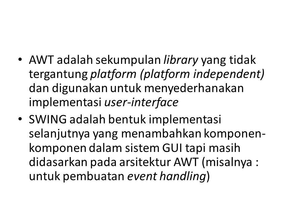 AWT adalah sekumpulan library yang tidak tergantung platform (platform independent) dan digunakan untuk menyederhanakan implementasi user-interface SW