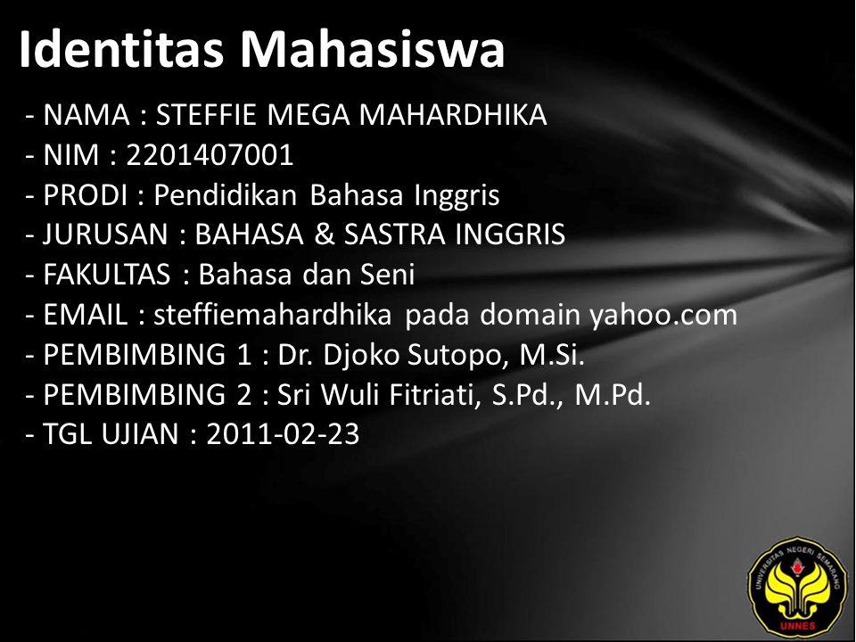 Identitas Mahasiswa - NAMA : STEFFIE MEGA MAHARDHIKA - NIM : 2201407001 - PRODI : Pendidikan Bahasa Inggris - JURUSAN : BAHASA & SASTRA INGGRIS - FAKU