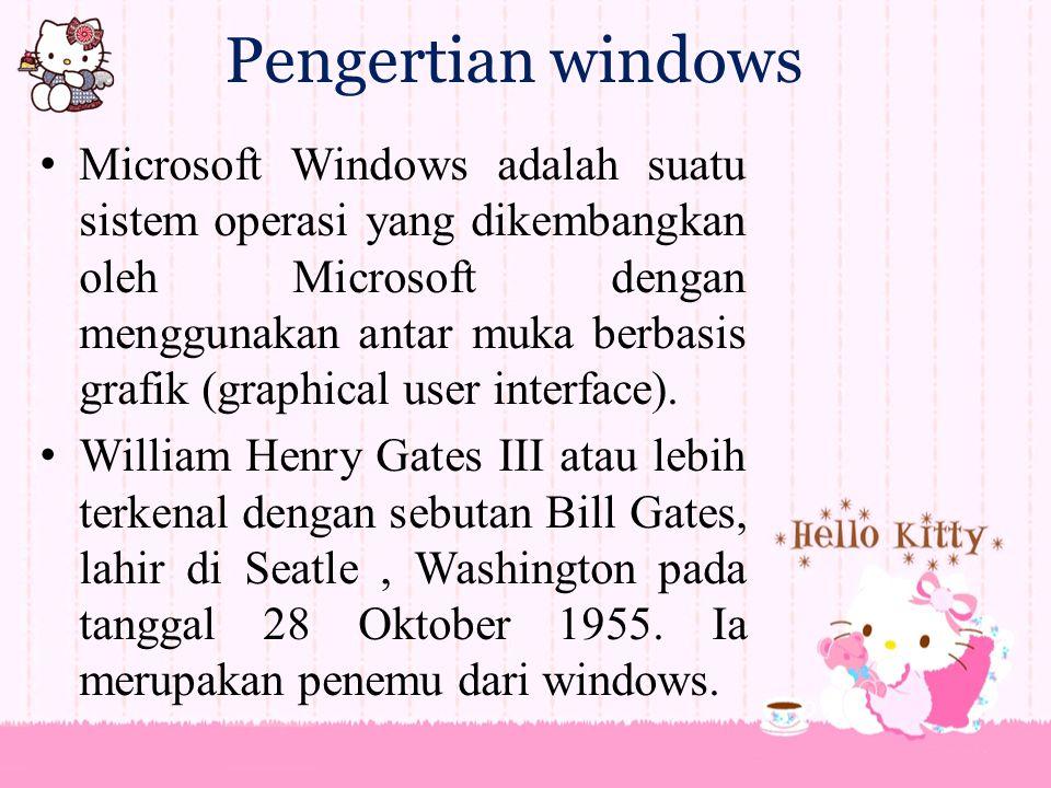 Pengertian windows M icrosoft Windows adalah suatu sistem operasi yang dikembangkan oleh Microsoft dengan menggunakan antar muka berbasis grafik (graphical user interface).