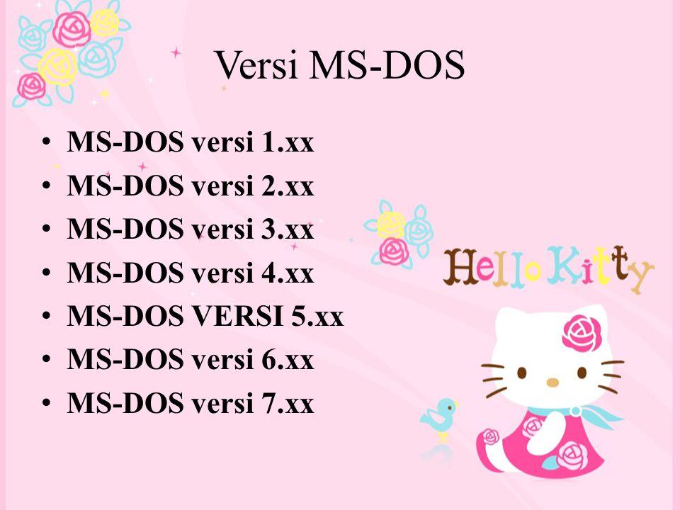 Versi MS-DOS MS-DOS versi 1.xx MS-DOS versi 2.xx MS-DOS versi 3.xx MS-DOS versi 4.xx MS-DOS VERSI 5.xx MS-DOS versi 6.xx MS-DOS versi 7.xx
