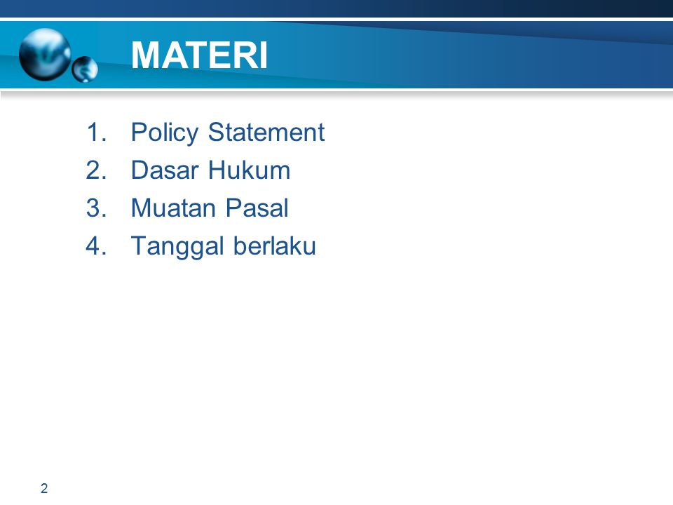 1.Policy Statement 2.Dasar Hukum 3.Muatan Pasal 4.Tanggal berlaku 2 MATERI