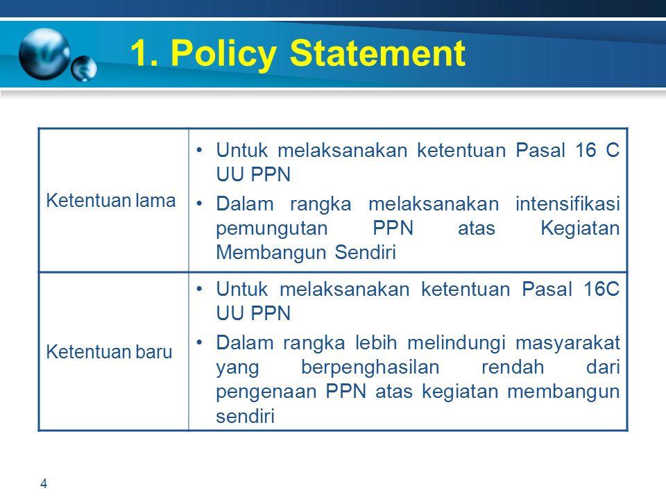 1. Policy Statement 4 Ketentuan lama Untuk melaksanakan ketentuan Pasal 16 C UU PPN Dalam rangka melaksanakan intensifikasi pemungutan PPN atas Kegiat