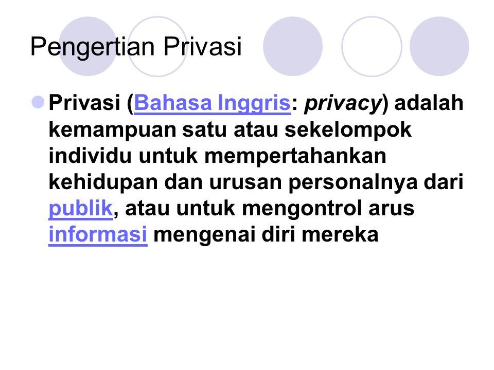 Pengertian Privasi Privasi (Bahasa Inggris: privacy) adalah kemampuan satu atau sekelompok individu untuk mempertahankan kehidupan dan urusan personalnya dari publik, atau untuk mengontrol arus informasi mengenai diri merekaBahasa Inggris publik informasi