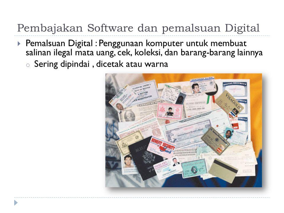  Pemalsuan Digital : Penggunaan komputer untuk membuat salinan ilegal mata uang, cek, koleksi, dan barang-barang lainnya o Sering dipindai, dicetak atau warna