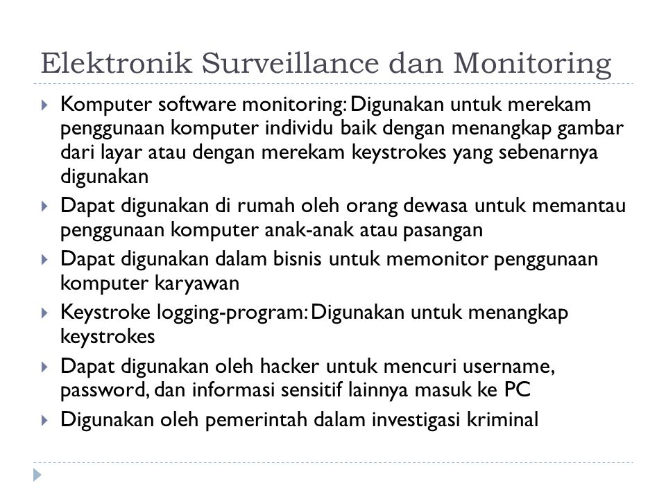 Elektronik Surveillance dan Monitoring  Komputer software monitoring: Digunakan untuk merekam penggunaan komputer individu baik dengan menangkap gamb