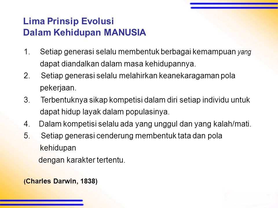 Lima Prinsip Evolusi Dalam Kehidupan MANUSIA 1.Setiap generasi selalu membentuk berbagai kemampuan yang dapat diandalkan dalam masa kehidupannya.