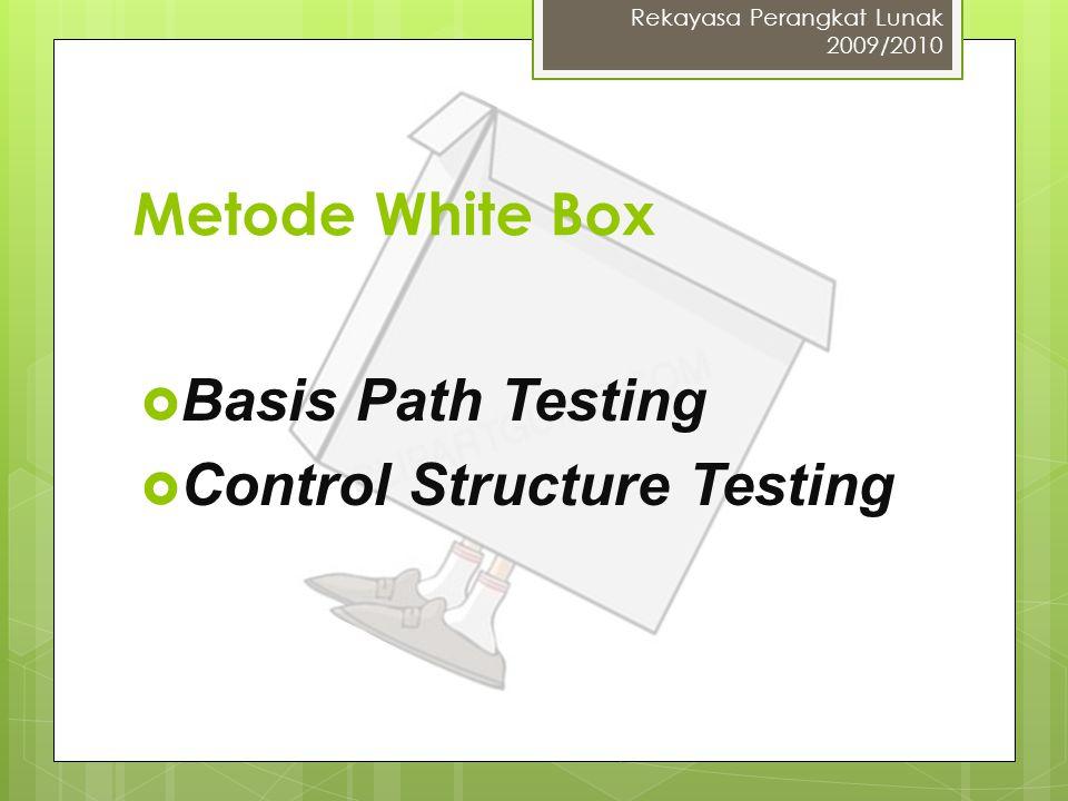 Metode White Box  Basis Path Testing  Control Structure Testing Rekayasa Perangkat Lunak 2009/2010