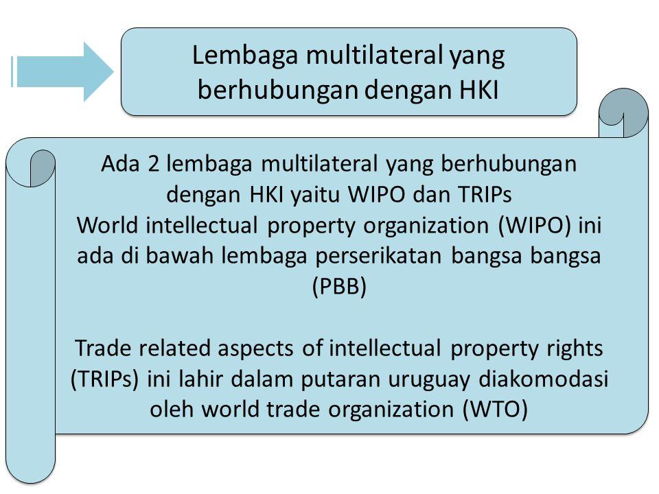 Lembaga multilateral yang berhubungan dengan HKI Ada 2 lembaga multilateral yang berhubungan dengan HKI yaitu WIPO dan TRIPs World intellectual proper