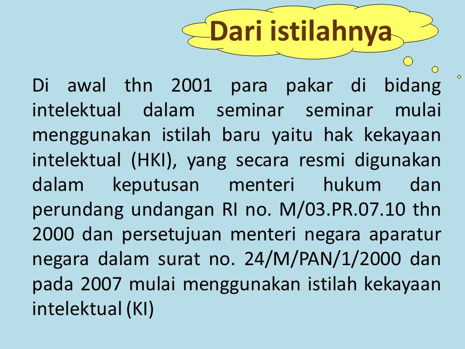 Di awal thn 2001 para pakar di bidang intelektual dalam seminar seminar mulai menggunakan istilah baru yaitu hak kekayaan intelektual (HKI), yang secara resmi digunakan dalam keputusan menteri hukum dan perundang undangan RI no.