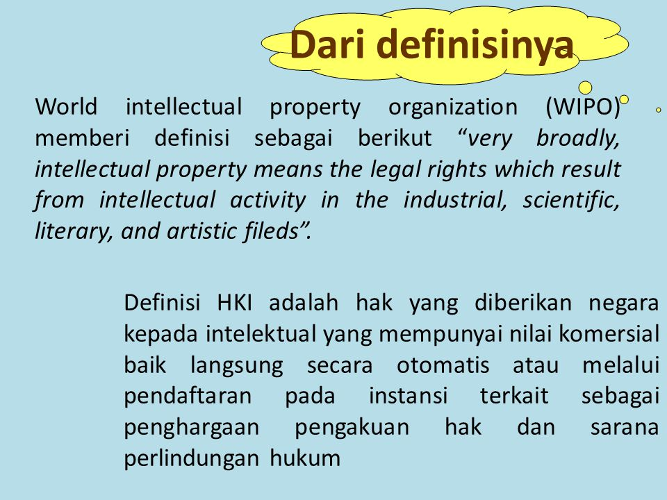 World intellectual property organization (WIPO) memberi definisi sebagai berikut very broadly, intellectual property means the legal rights which result from intellectual activity in the industrial, scientific, literary, and artistic fileds .