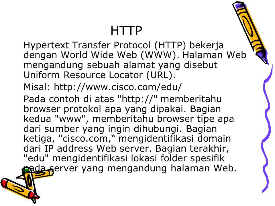 HTTP Hypertext Transfer Protocol (HTTP) bekerja dengan World Wide Web (WWW). Halaman Web mengandung sebuah alamat yang disebut Uniform Resource Locato