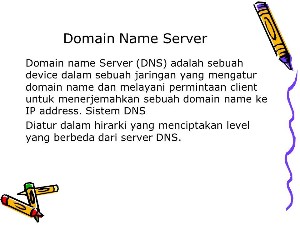 Domain Name Server Domain name Server (DNS) adalah sebuah device dalam sebuah jaringan yang mengatur domain name dan melayani permintaan client untuk