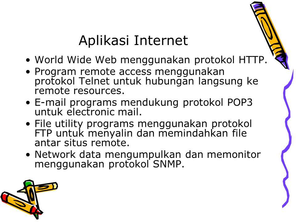 Aplikasi Internet World Wide Web menggunakan protokol HTTP. Program remote access menggunakan protokol Telnet untuk hubungan langsung ke remote resour