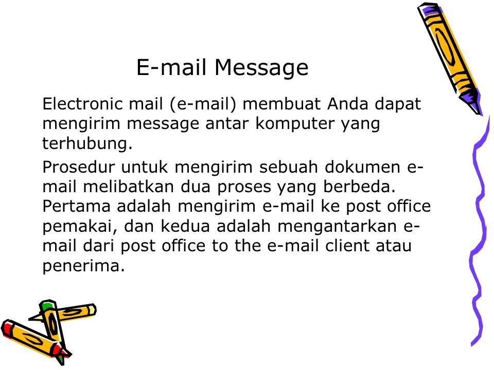 E-mail Message Electronic mail (e-mail) membuat Anda dapat mengirim message antar komputer yang terhubung. Prosedur untuk mengirim sebuah dokumen e- m