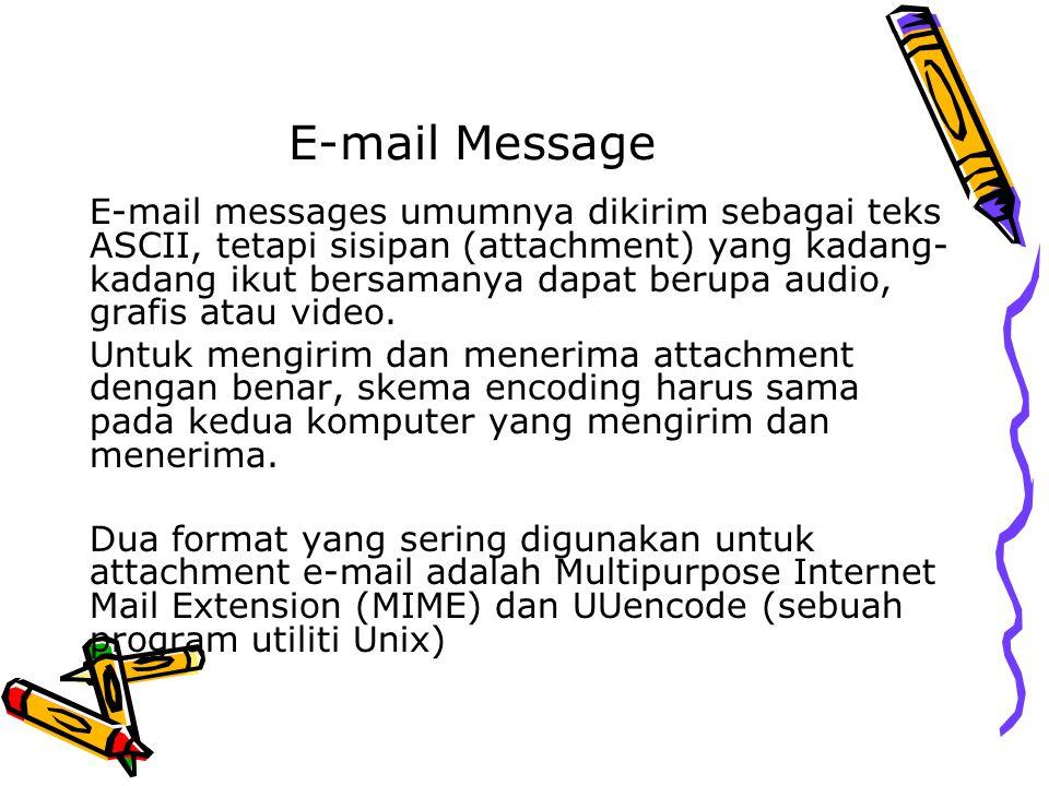 E-mail Message E-mail messages umumnya dikirim sebagai teks ASCII, tetapi sisipan (attachment) yang kadang- kadang ikut bersamanya dapat berupa audio,