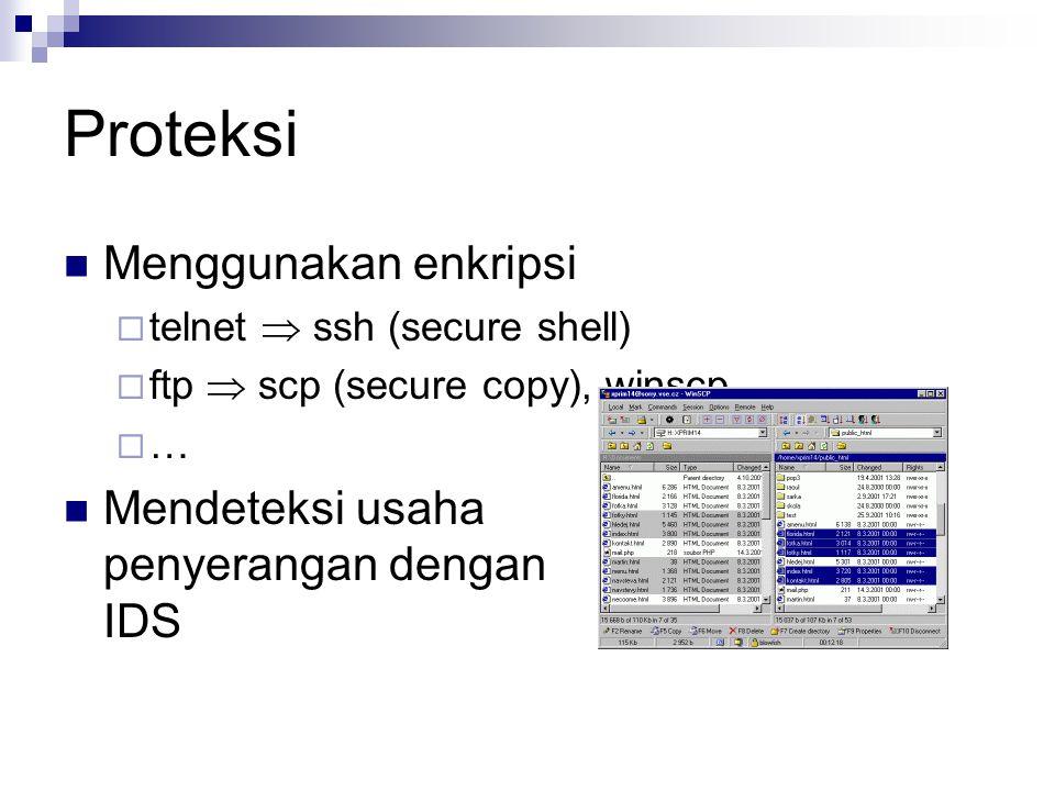 Proteksi Menggunakan enkripsi  telnet  ssh (secure shell)  ftp  scp (secure copy), winscp  … Mendeteksi usaha penyerangan dengan IDS
