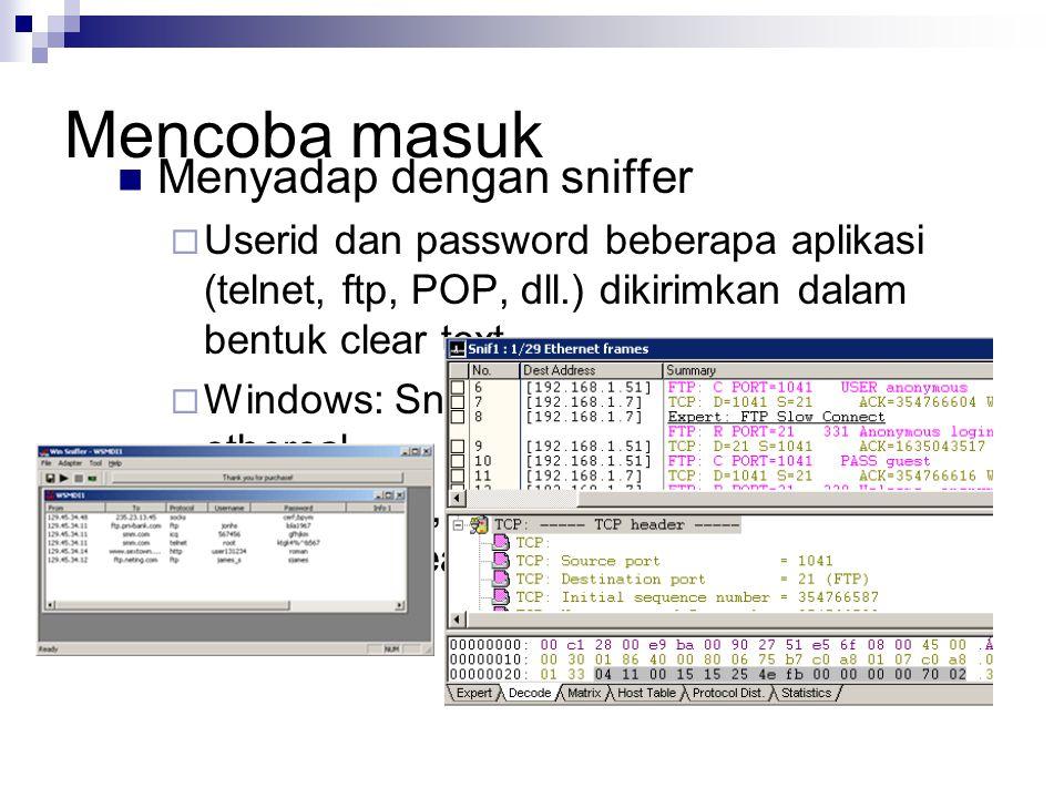 Mencoba masuk Menyadap dengan sniffer  Userid dan password beberapa aplikasi (telnet, ftp, POP, dll.) dikirimkan dalam bentuk clear text  Windows: S