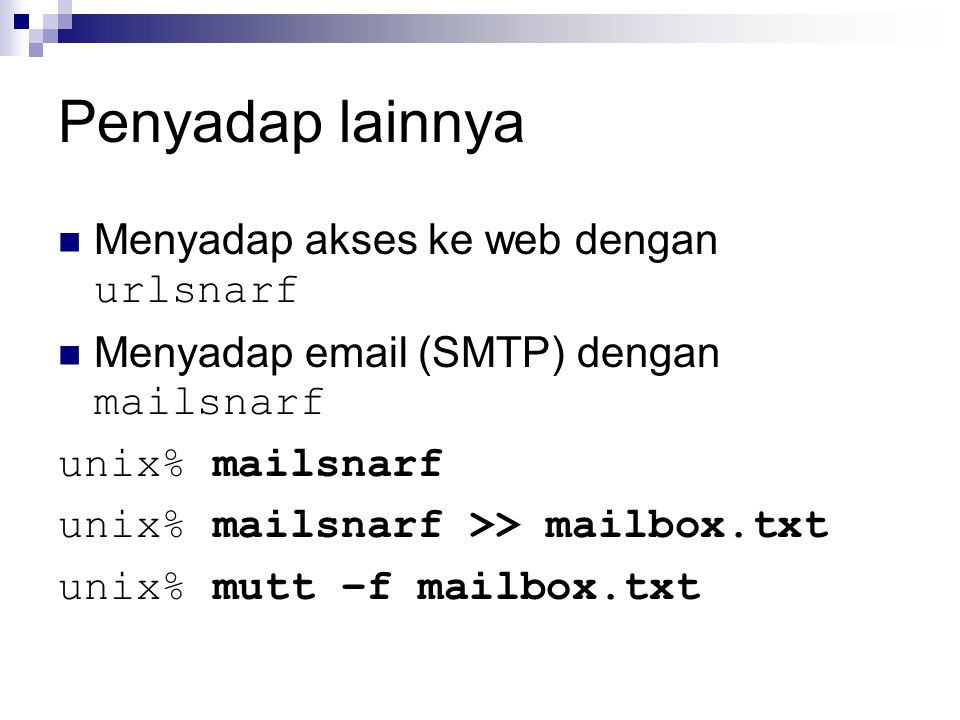 Penyadap lainnya Menyadap akses ke web dengan urlsnarf Menyadap email (SMTP) dengan mailsnarf unix% mailsnarf unix% mailsnarf >> mailbox.txt unix% mut