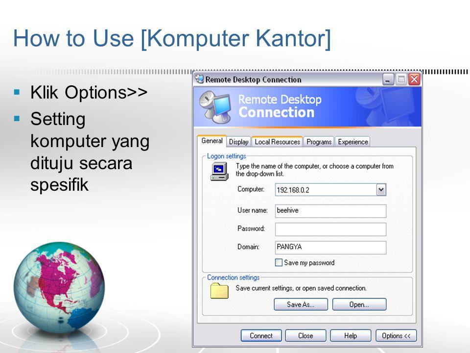 How to Use [Komputer Kantor]  Klik Options>>  Setting komputer yang dituju secara spesifik