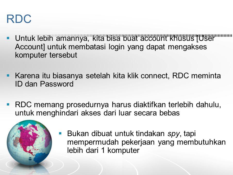 RDC  Untuk lebih amannya, kita bisa buat account khusus [User Account] untuk membatasi login yang dapat mengakses komputer tersebut  Karena itu bias