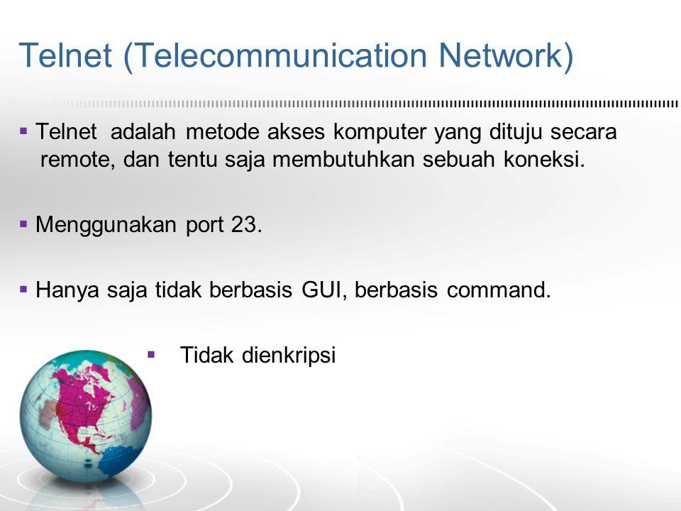 Telnet (Telecommunication Network)  Telnet adalah metode akses komputer yang dituju secara remote, dan tentu saja membutuhkan sebuah koneksi.  Mengg
