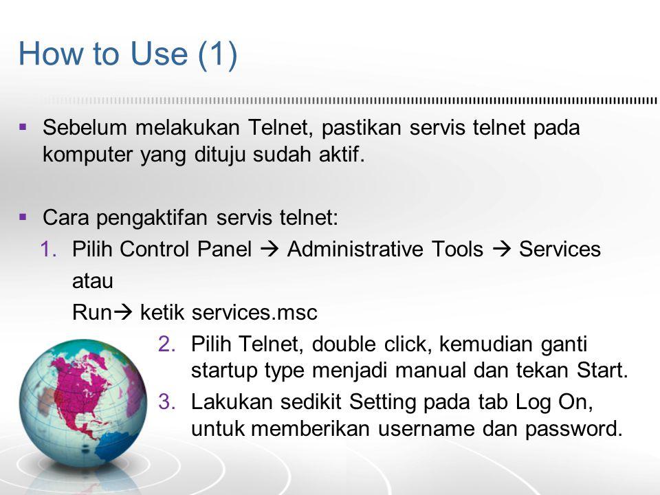 How to Use (1)  Sebelum melakukan Telnet, pastikan servis telnet pada komputer yang dituju sudah aktif.  Cara pengaktifan servis telnet: 1.Pilih Con