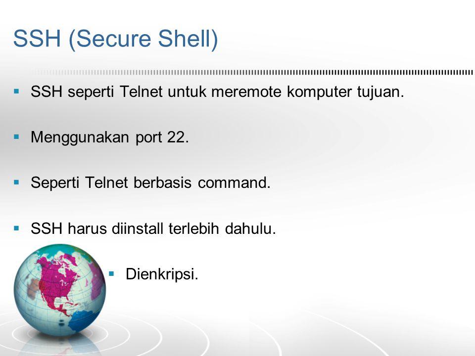SSH (Secure Shell)  SSH seperti Telnet untuk meremote komputer tujuan.  Menggunakan port 22.  Seperti Telnet berbasis command.  SSH harus diinstal