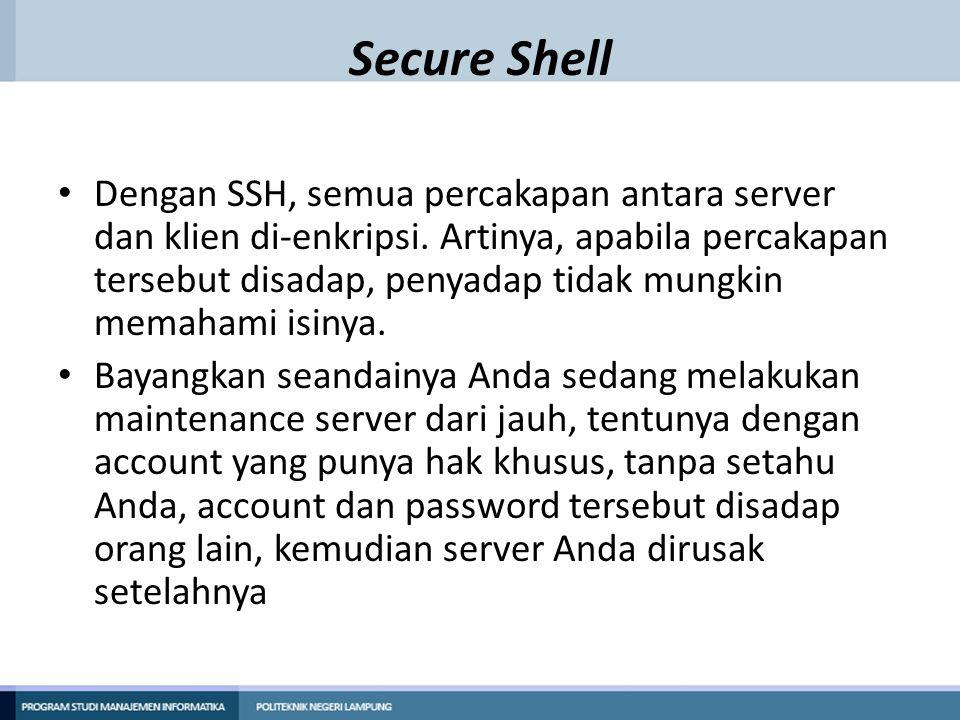Secure Shell Dengan SSH, semua percakapan antara server dan klien di-enkripsi. Artinya, apabila percakapan tersebut disadap, penyadap tidak mungkin me