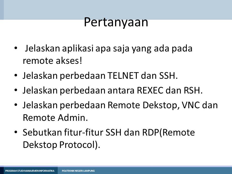 Pertanyaan Jelaskan aplikasi apa saja yang ada pada remote akses! Jelaskan perbedaan TELNET dan SSH. Jelaskan perbedaan antara REXEC dan RSH. Jelaskan