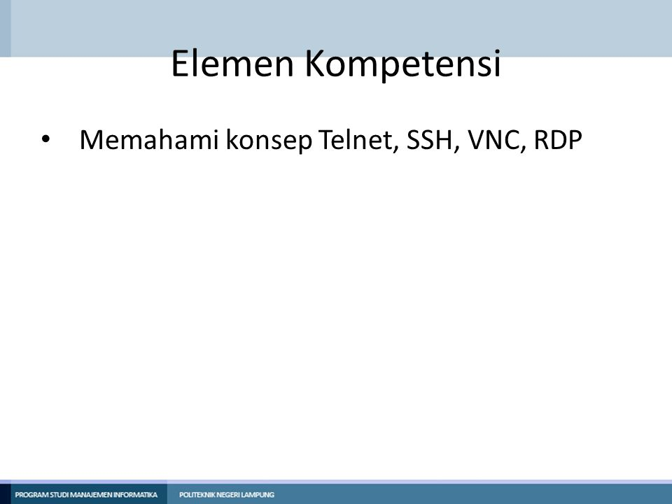 Elemen Kompetensi Memahami konsep Telnet, SSH, VNC, RDP