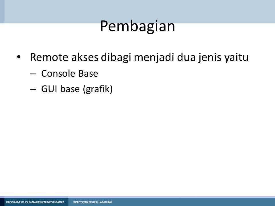 Pembagian Remote akses dibagi menjadi dua jenis yaitu – Console Base – GUI base (grafik)