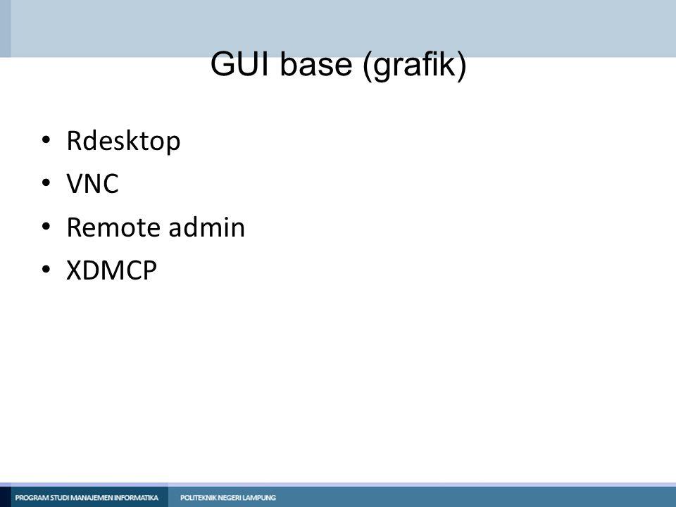 GUI base (grafik) Rdesktop VNC Remote admin XDMCP