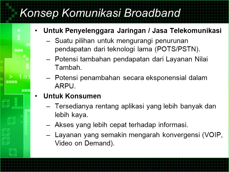 Teknologi Broadband Infrastruktur Eksisting DSL melalui jaringan akses tembaga (DSL over Copper loop) Modem kabel melalui jaringan TV Kabel (Cable Modem over Cable TV network) Akses Broadband Jalur Listrik (Power Line Broadband Access) Infrastruktur Baru Fiber To The Home (FTTH) Hybrid Fiber Coaxial (HFC) Infrastruktur Nirkabel Wireless Access (FWA) / High speed WLL Wireless LAN (Wi-Fi) (802.11), WiMax (802.16), I-Burst (802.20), dsb V-SAT IMT-2000 (3G Mobile): HSDPA/ CDMA-EVDO