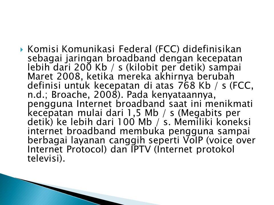  Komisi Komunikasi Federal (FCC) didefinisikan sebagai jaringan broadband dengan kecepatan lebih dari 200 Kb / s (kilobit per detik) sampai Maret 200