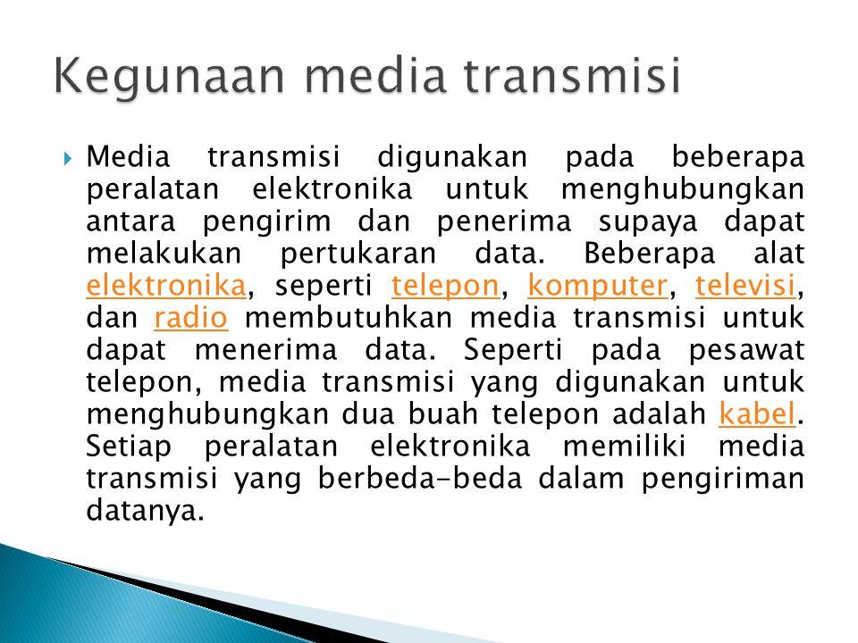  Media transmisi digunakan pada beberapa peralatan elektronika untuk menghubungkan antara pengirim dan penerima supaya dapat melakukan pertukaran data.