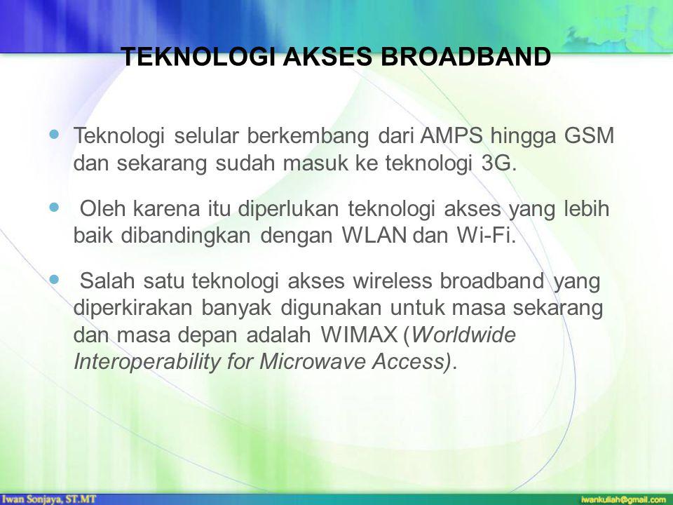 TEKNOLOGI AKSES BROADBAND Teknologi selular berkembang dari AMPS hingga GSM dan sekarang sudah masuk ke teknologi 3G. Oleh karena itu diperlukan tekno