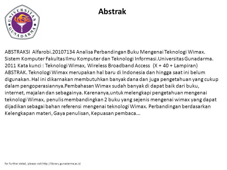 Abstrak ABSTRAKSI Alfarobi.20107134 Analisa Perbandingan Buku Mengenai Teknologi Wimax. Sistem Komputer Fakultas Ilmu Komputer dan Teknologi Informasi