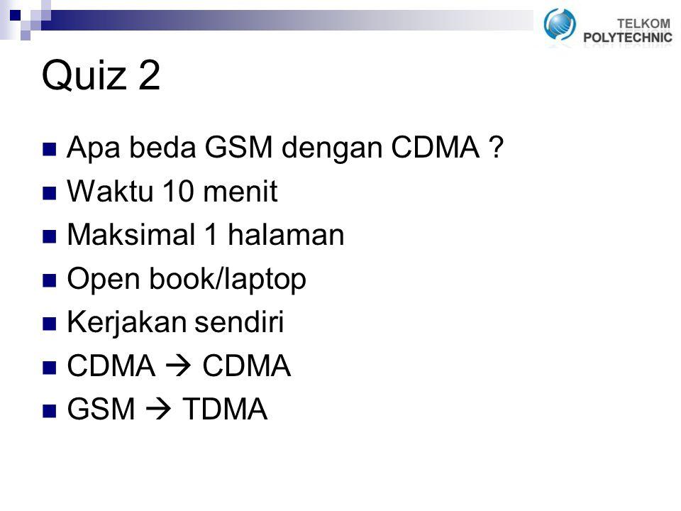 Quiz 2 Apa beda GSM dengan CDMA .