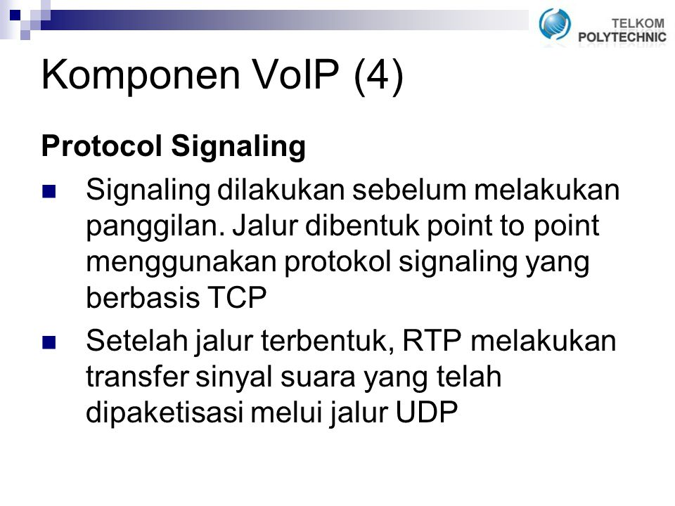 Komponen VoIP (4) Protocol Signaling Signaling dilakukan sebelum melakukan panggilan.