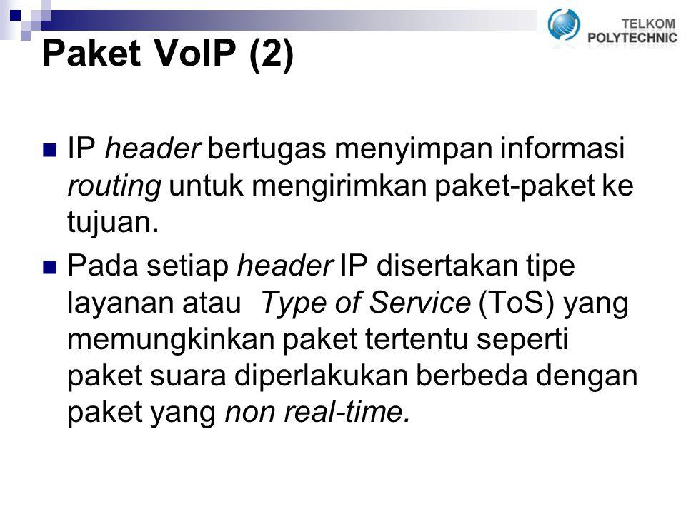Paket VoIP (2) IP header bertugas menyimpan informasi routing untuk mengirimkan paket-paket ke tujuan.