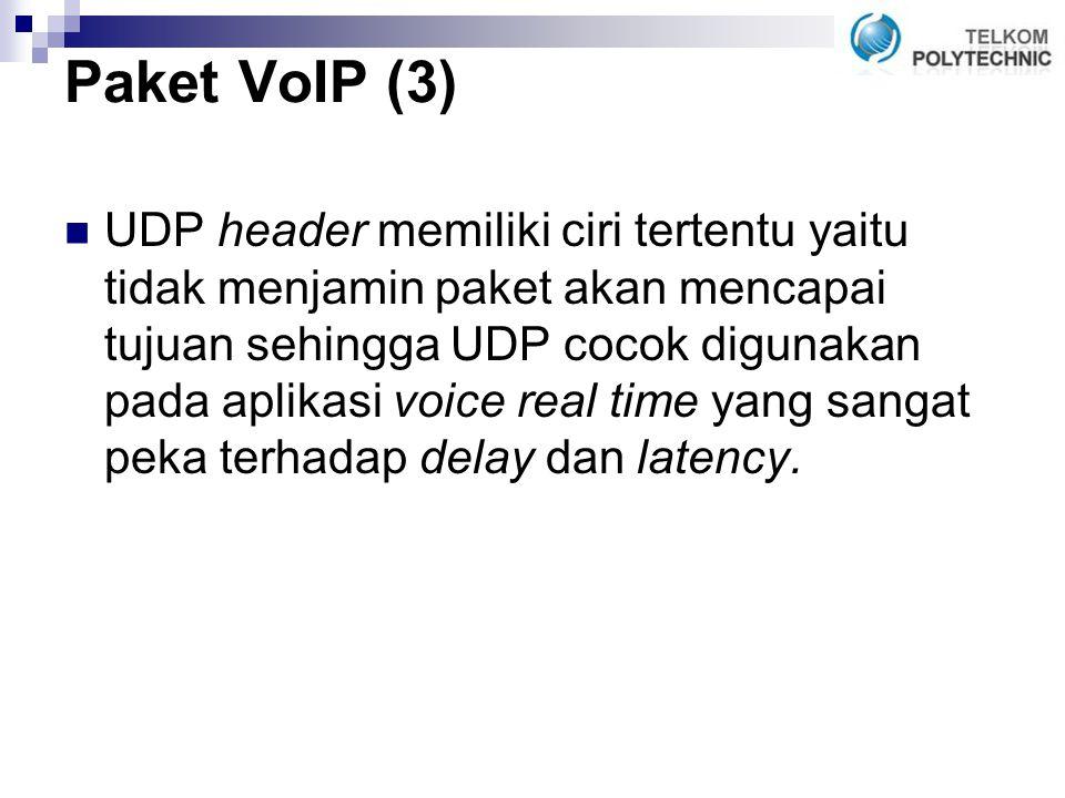 Paket VoIP (3) UDP header memiliki ciri tertentu yaitu tidak menjamin paket akan mencapai tujuan sehingga UDP cocok digunakan pada aplikasi voice real time yang sangat peka terhadap delay dan latency.