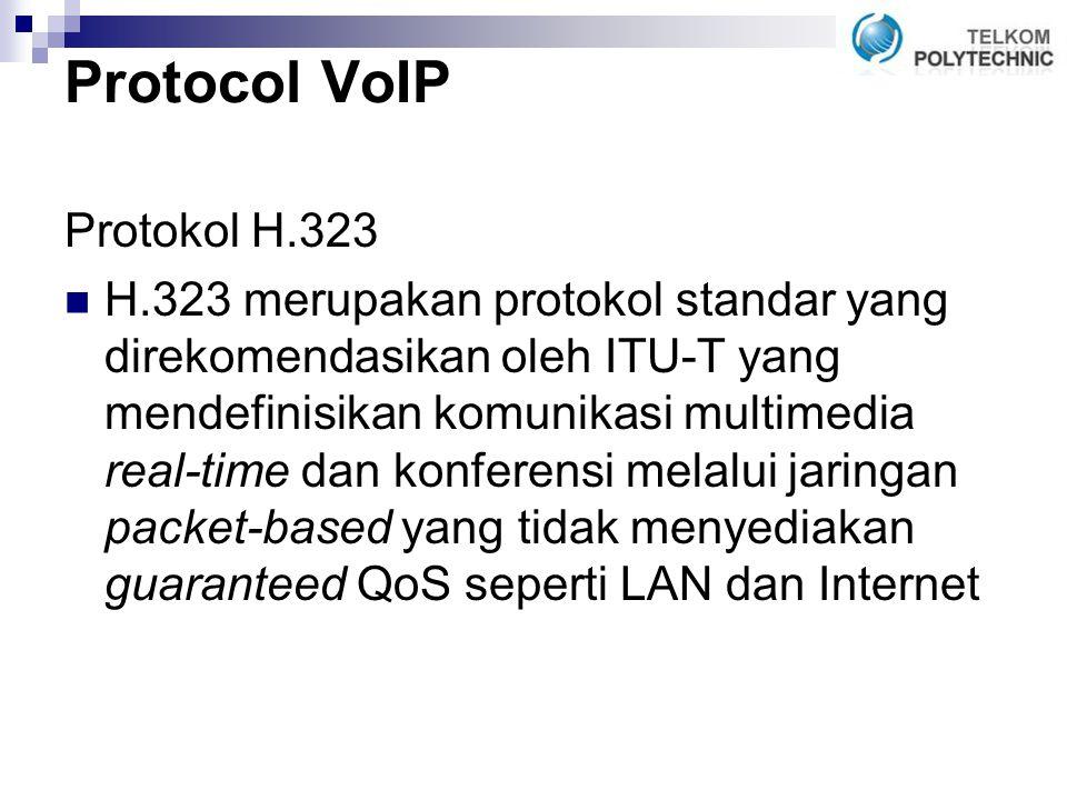 Protocol VoIP Protokol H.323 H.323 merupakan protokol standar yang direkomendasikan oleh ITU-T yang mendefinisikan komunikasi multimedia real-time dan konferensi melalui jaringan packet-based yang tidak menyediakan guaranteed QoS seperti LAN dan Internet